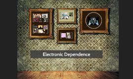 Electronic Dependance