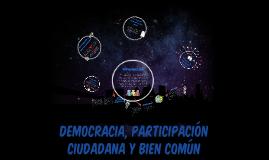Copy of Democracia, participación ciudadana y bien común