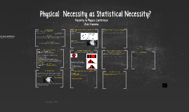 Copy of Physical Necessity as Statistical Necessity?