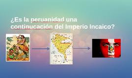 ¿Es la peruanidad una continucación del Imperio Incaico?