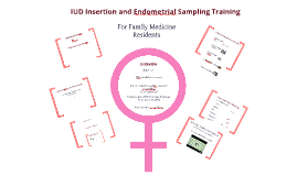 Copy of IUD Insertion and Endometrial Sampling Workshop for Family Medicine Residents