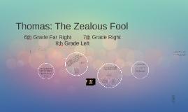 Thomas: The Zealous Fool
