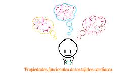 PROPIEDADES FUNCIONALES DE LOS TEJIDOS CARDIACOS