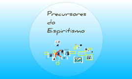 Copy of Precursores do Espiritismo