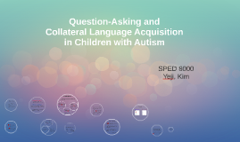 Copy of Question-Asking and Collateral Language Acquisition in Child