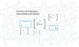 Copy of Conceito de Liderança, tipos clássicos de líderes