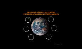 REFLEXIONA ACERCA DE LOS PROCESOS HISTORICOS ACTUALES EN EL
