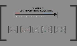 DOSSIER 3 - DES RÉVOLUTIONS MARQUANTES