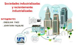 Sociedades insdustrializados y recientemente industrializado