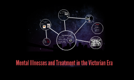 Mental Illnesses and Treatment in the Victorian Era