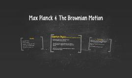Max Blanck & The Brownian Motion