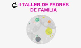 II TALLER DE PADRES DE FAMILIA