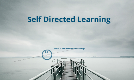 Copy of Self Directed Learning by Frances Gardner on Prezi