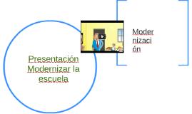 Presentación Modernizar la escuela