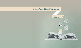 Literature, Play & Applause