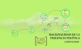 RACIONALIDAD DE LA VIOLENCIA POLITICA