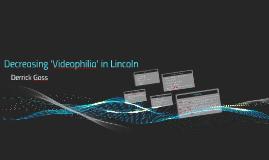 Decreasing 'Videophilia' in Lincoln