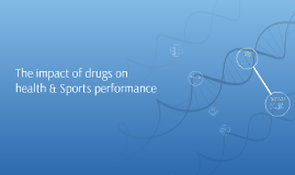 Copy of The impact of drugs on health & Sports performance