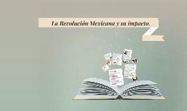 La Revolucion Mexicana y su impacto.
