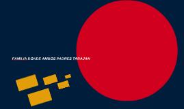 FAMILIA DONDE AMBOS PADRES TABAJAN