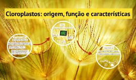 Copy of Cloroplastos: origem, função e desenvolvimento