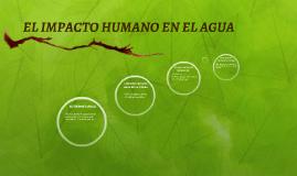 EL IMPACTO HUMANO EN EL AGUA