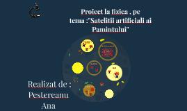 """Proiect la fizica , pe tema :""""Satelitii artificiali ai Pamin"""