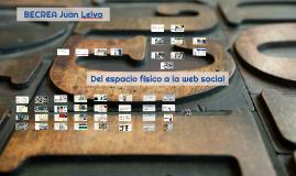 BECREA Juan Leiva. Del espacio físico a la web social