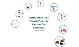 Unidad Siete Y Ocho Proyecto Final ~ De Compras Y La Comunid