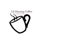 LS Tech Morning Coffee
