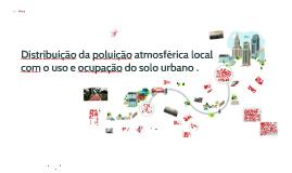 Copy of Distribuição da poluição atmosférica local com o uso e ocupa