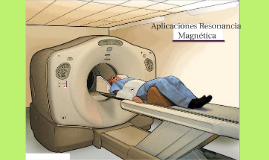 Aplicaciones Resonancia Magnética