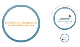 Copy of Presentación Lorena Rodríguez - Cambios en Reglamentación Sanitaria Chilena: Ley 20.606. 2a Jornada Saludable