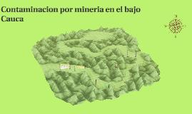 Contaminacion por mineria en el bajo Cauca