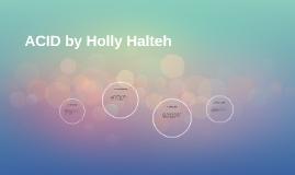 ACID by Holly Halteh