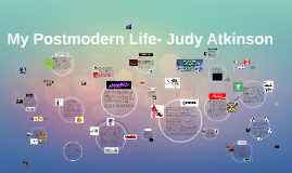 Copy of My Postmodern Life- Judy Atkinson