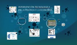INTERVENCIÓN TECNOLOGÍCA EN LA POLÍTICA Y LA ECONOMÍA