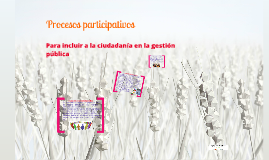 Procesos participativos: Para incluir a las ciudadanía en la gestión pública