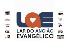 Como o próprio nome já diz, o LAE (Lar do Ancião evangélico)