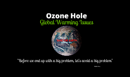 Copy of Ozone Hole - Global Warming issue