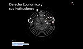 Derecho Economico y sus instituciones