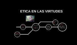 ETICA EN LAS VIRTUDES