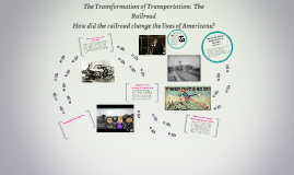 The Transformation of Transportation:  The Railroad