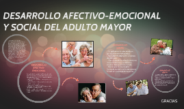 Copy of DESARROLLO AFECTIVO,EMOCIONAL Y SOCIAL DEL ADULTO MAYOR