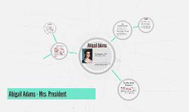 Abigail Adams - Mrs. President