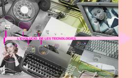 L'EVOLUCIÓ  DE LES TECNOLOGIES