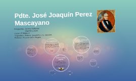 Copy of Pdte. Jose Joaquin Perez