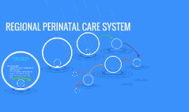 REGIONAL PERINATAL CARE SYSTEM