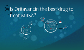 Is Oritavancin the best drug to treat MRSA?