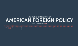 The History and Evolution of American Foreign Policy